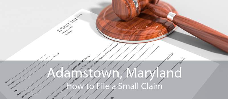 Adamstown, Maryland How to File a Small Claim