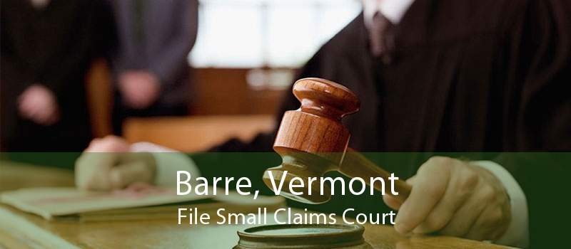 Barre, Vermont File Small Claims Court