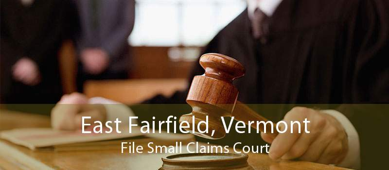 East Fairfield, Vermont File Small Claims Court