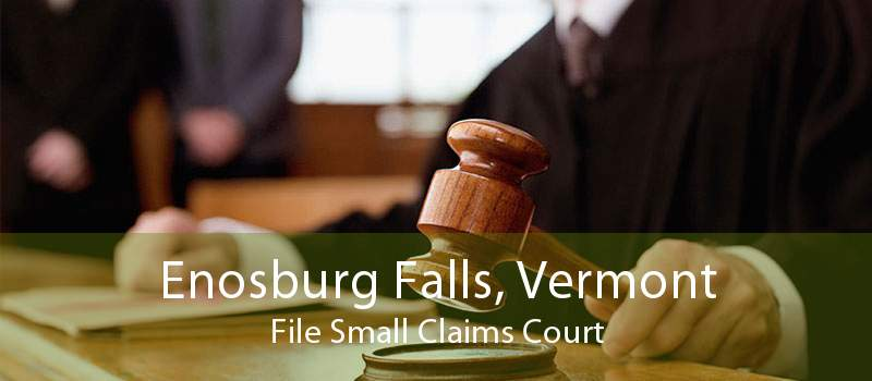Enosburg Falls, Vermont File Small Claims Court
