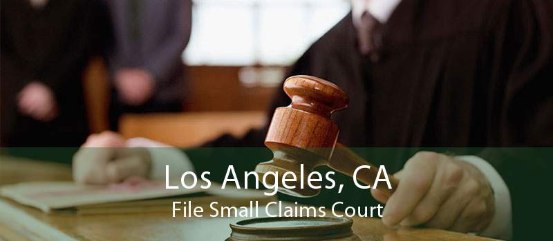 Los Angeles, CA File Small Claims Court