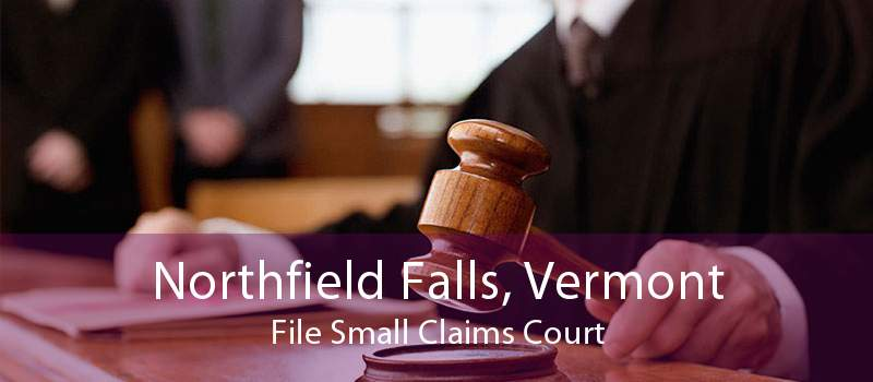 Northfield Falls, Vermont File Small Claims Court